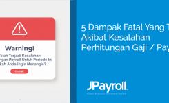 5 Dampak Fatal yang Terjadi Akibat Kesalahan Perhitungan Gaji / Payroll