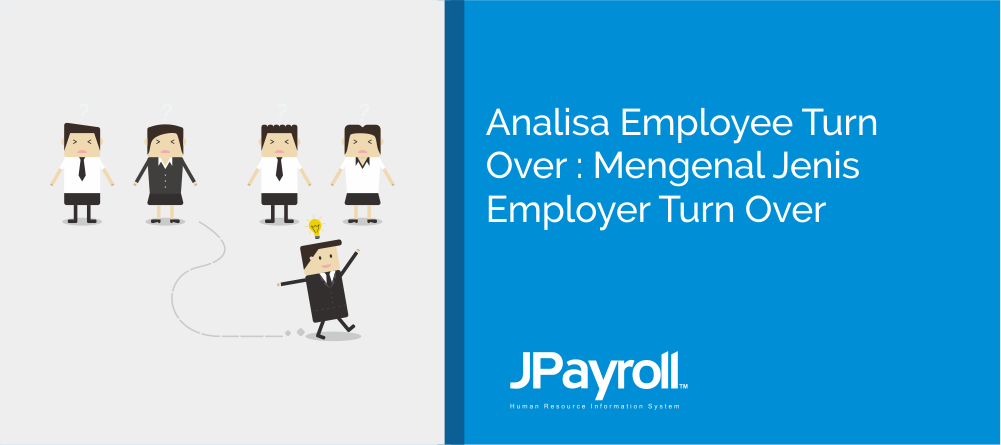 Analisa employee turn over : mengenal jenis employer turn over
