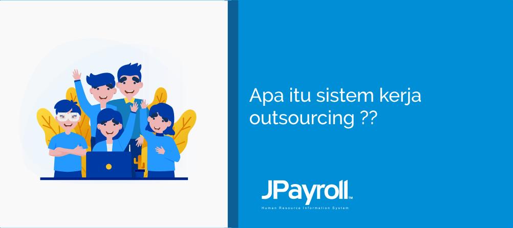 Apa Itu Sistem Kerja Outsourcing?